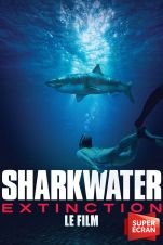 Sharkwater Extinction : le film